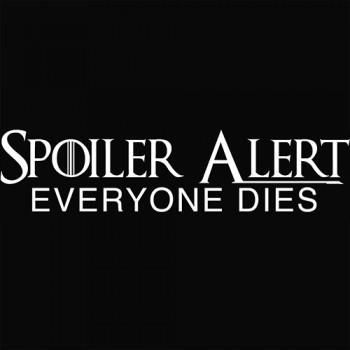 Spoiler Alert: Everyone Dies
